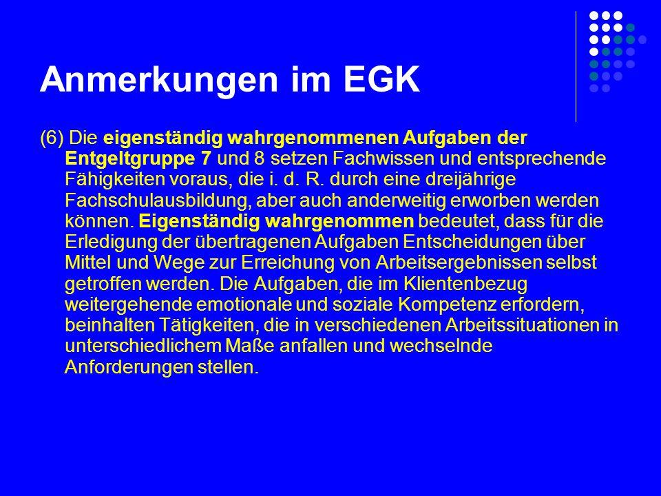 Anmerkungen im EGK (6) Die eigenständig wahrgenommenen Aufgaben der Entgeltgruppe 7 und 8 setzen Fachwissen und entsprechende Fähigkeiten voraus, die i.