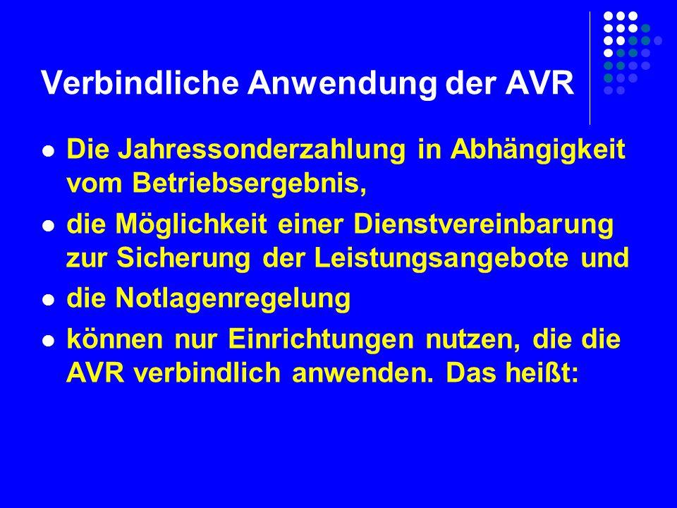 Verbindliche Anwendung der AVR Die Jahressonderzahlung in Abhängigkeit vom Betriebsergebnis, die Möglichkeit einer Dienstvereinbarung zur Sicherung der Leistungsangebote und die Notlagenregelung können nur Einrichtungen nutzen, die die AVR verbindlich anwenden.