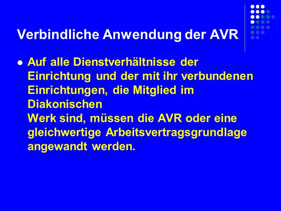Verbindliche Anwendung der AVR Auf alle Dienstverhältnisse der Einrichtung und der mit ihr verbundenen Einrichtungen, die Mitglied im Diakonischen Werk sind, müssen die AVR oder eine gleichwertige Arbeitsvertragsgrundlage angewandt werden.