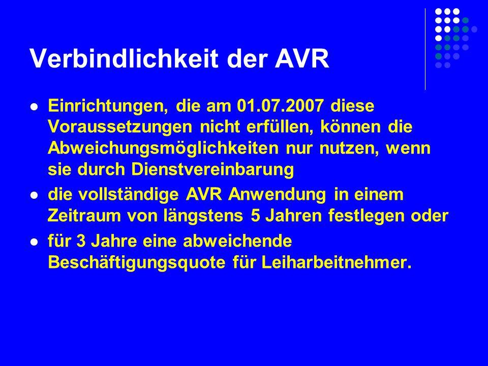 Verbindlichkeit der AVR Einrichtungen, die am 01.07.2007 diese Voraussetzungen nicht erfüllen, können die Abweichungsmöglichkeiten nur nutzen, wenn sie durch Dienstvereinbarung die vollständige AVR Anwendung in einem Zeitraum von längstens 5 Jahren festlegen oder für 3 Jahre eine abweichende Beschäftigungsquote für Leiharbeitnehmer.