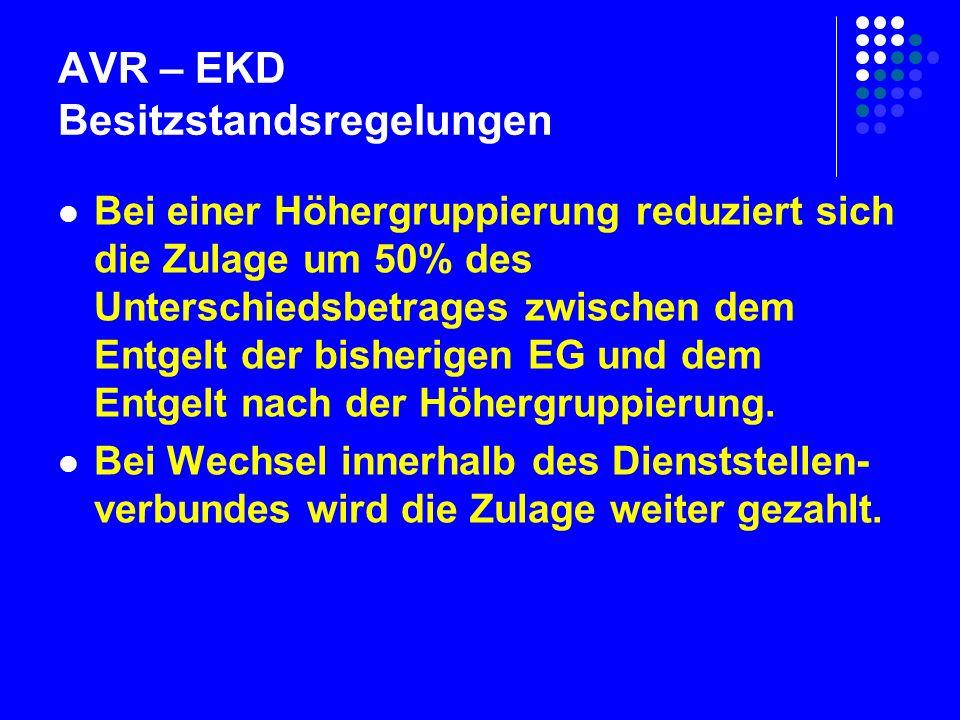 AVR – EKD Besitzstandsregelungen Bei einer Höhergruppierung reduziert sich die Zulage um 50% des Unterschiedsbetrages zwischen dem Entgelt der bisherigen EG und dem Entgelt nach der Höhergruppierung.