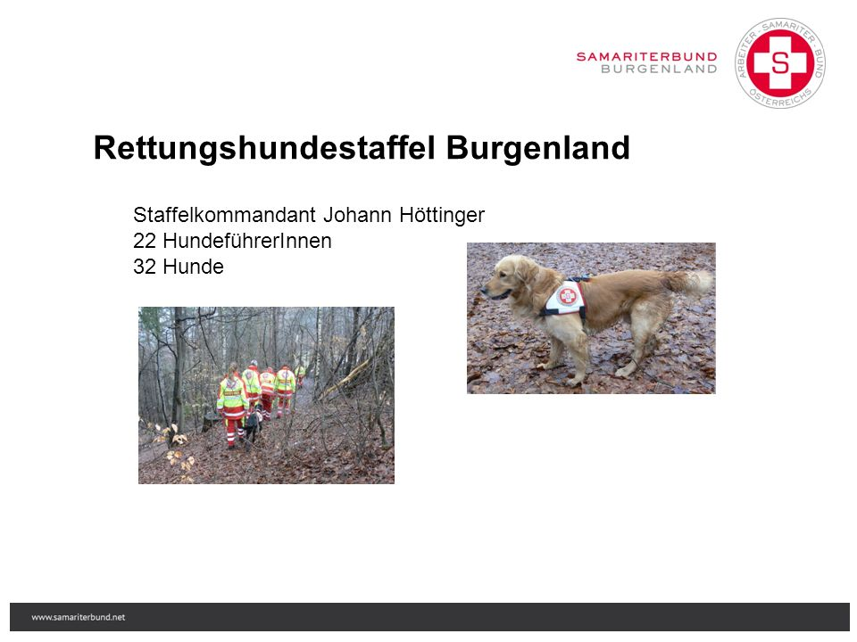Staffelkommandant Johann Höttinger 22 HundeführerInnen 32 Hunde Rettungshundestaffel Burgenland