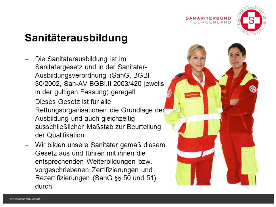Sanitäterausbildung  Die Sanitäterausbildung ist im Sanitätergesetz und in der Sanitäter- Ausbildungsverordnung (SanG, BGBl. 30/2002, San-AV BGBl.II