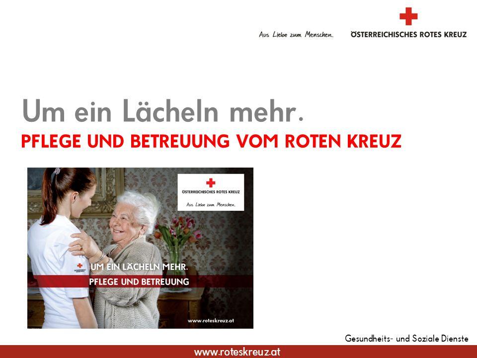 www.roteskreuz.at Gesundheits- und Soziale Dienste PFLEGE UND BETREUUNG VOM ROTEN KREUZ Um ein Lächeln mehr.