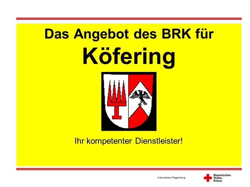 Kreisverband Regensburg Das Angebot des BRK für Köfering Ihr kompetenter Dienstleister!