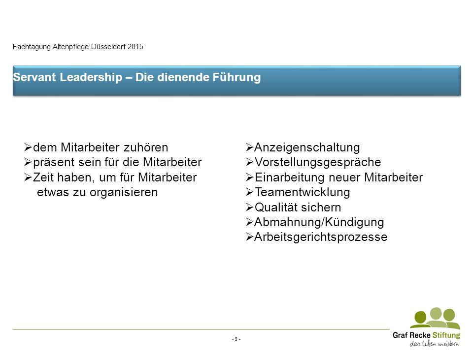 - 9 - Fachtagung Altenpflege Düsseldorf 2015 Servant Leadership – Die dienende Führung  dem Mitarbeiter zuhören  präsent sein für die Mitarbeiter 
