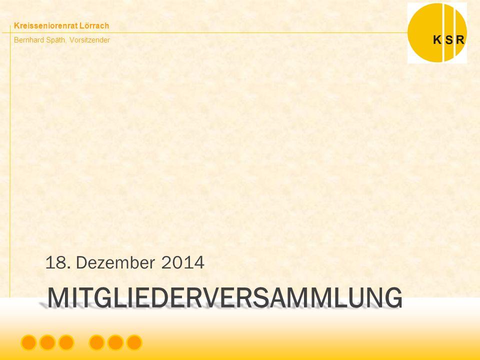 Kreisseniorenrat Lörrach Bernhard Späth, Vorsitzender TOP 2 BERICHT ÜBER DIE TÄTIGKEIT DES VORSTANDES Mitgliederversammlung 18.12.2014