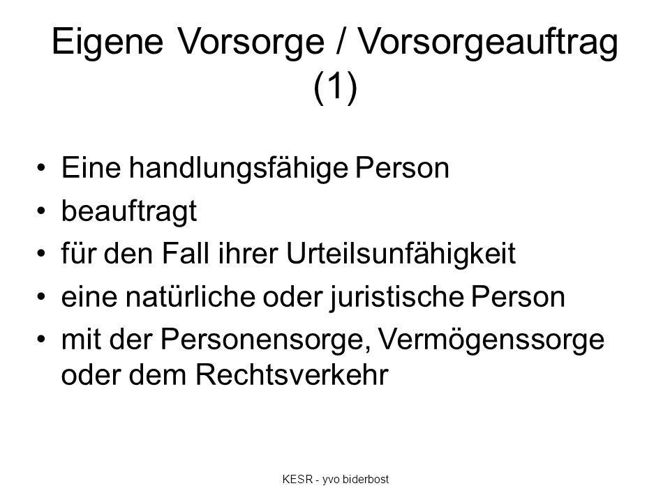 Eigene Vorsorge / Vorsorgeauftrag (1) Eine handlungsfähige Person beauftragt für den Fall ihrer Urteilsunfähigkeit eine natürliche oder juristische Pe