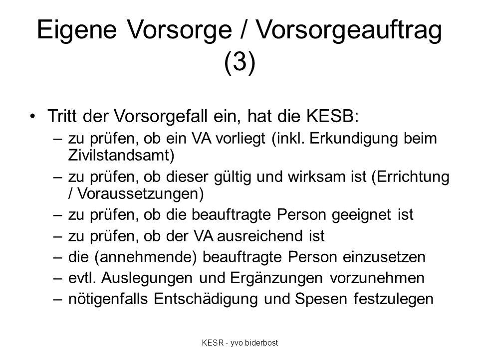 Eigene Vorsorge / Vorsorgeauftrag (3) Tritt der Vorsorgefall ein, hat die KESB: –zu prüfen, ob ein VA vorliegt (inkl.