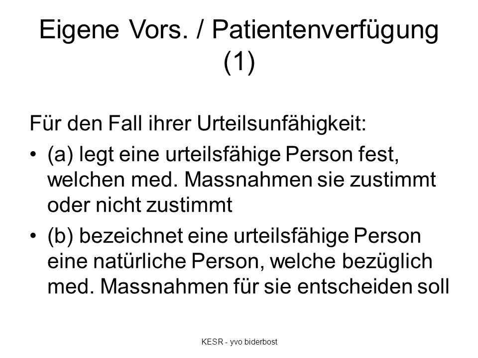 Eigene Vors. / Patientenverfügung (1) Für den Fall ihrer Urteilsunfähigkeit: (a) legt eine urteilsfähige Person fest, welchen med. Massnahmen sie zust