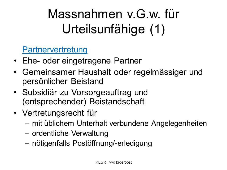 Massnahmen v.G.w. für Urteilsunfähige (1) Partnervertretung Ehe- oder eingetragene Partner Gemeinsamer Haushalt oder regelmässiger und persönlicher Be