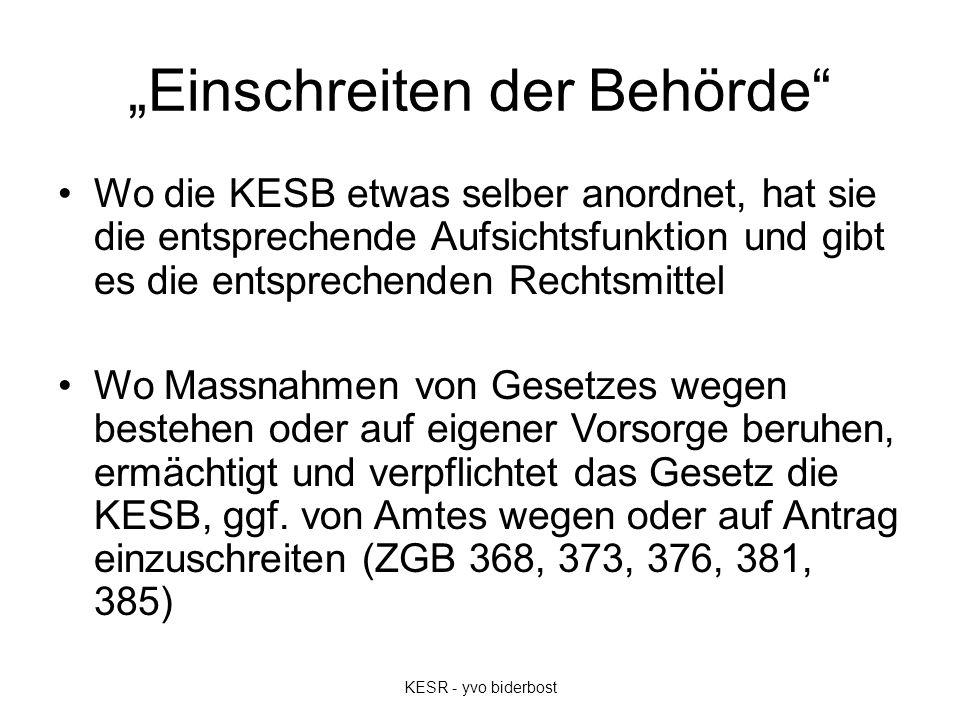 """""""Einschreiten der Behörde"""" Wo die KESB etwas selber anordnet, hat sie die entsprechende Aufsichtsfunktion und gibt es die entsprechenden Rechtsmittel"""