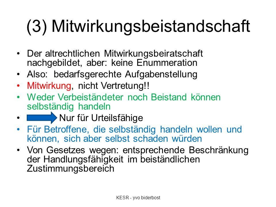 (3) Mitwirkungsbeistandschaft Der altrechtlichen Mitwirkungsbeiratschaft nachgebildet, aber: keine Enummeration Also: bedarfsgerechte Aufgabenstellung Mitwirkung, nicht Vertretung!.