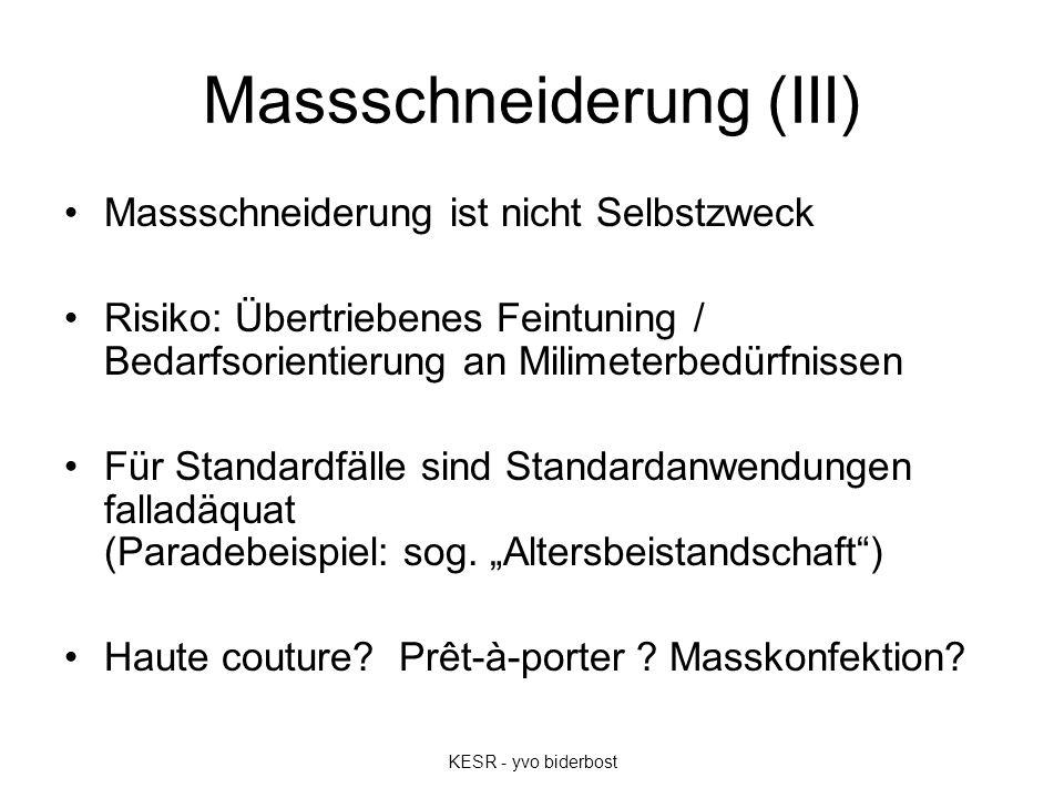 Massschneiderung (III) Massschneiderung ist nicht Selbstzweck Risiko: Übertriebenes Feintuning / Bedarfsorientierung an Milimeterbedürfnissen Für Standardfälle sind Standardanwendungen falladäquat (Paradebeispiel: sog.