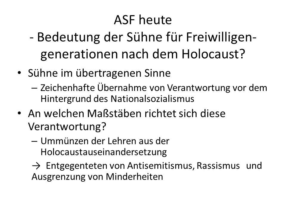 ASF heute - Bedeutung der Sühne für Freiwilligen- generationen nach dem Holocaust? Sühne im übertragenen Sinne – Zeichenhafte Übernahme von Verantwort