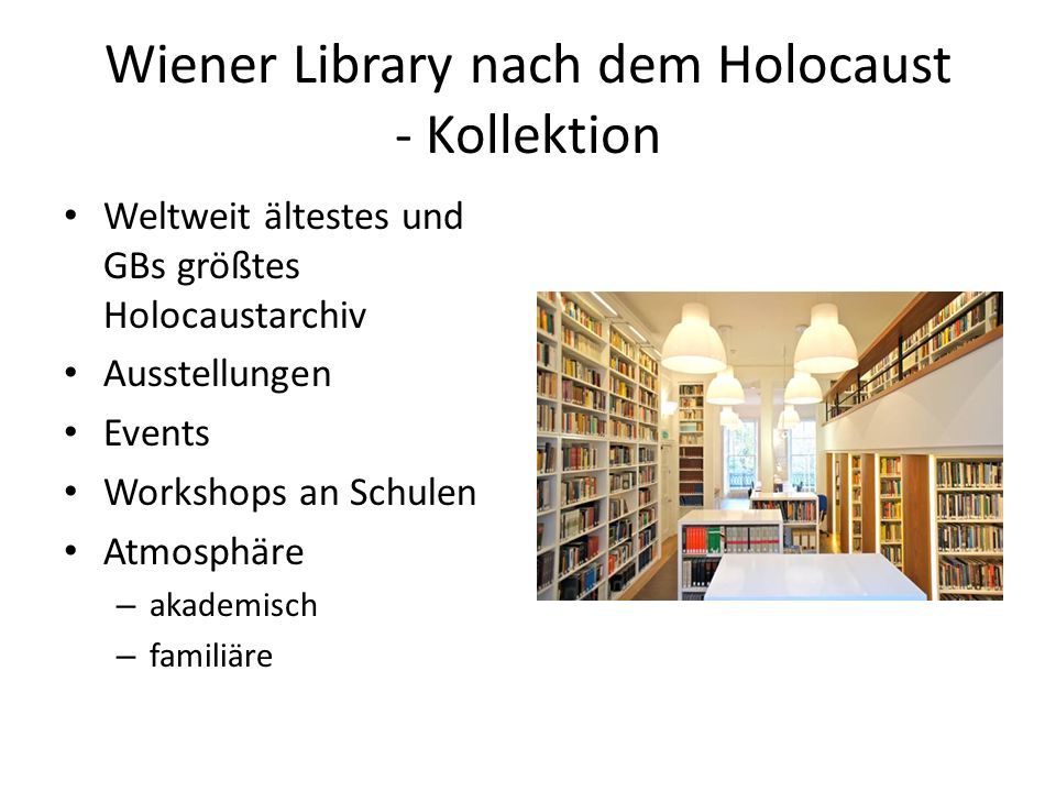 Wiener Library nach dem Holocaust - Kollektion Weltweit ältestes und GBs größtes Holocaustarchiv Ausstellungen Events Workshops an Schulen Atmosphäre – akademisch – familiäre