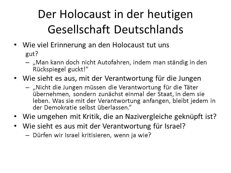 """Der Holocaust in der heutigen Gesellschaft Deutschlands Wie viel Erinnerung an den Holocaust tut uns gut? – """"Man kann doch nicht Autofahren, indem man"""