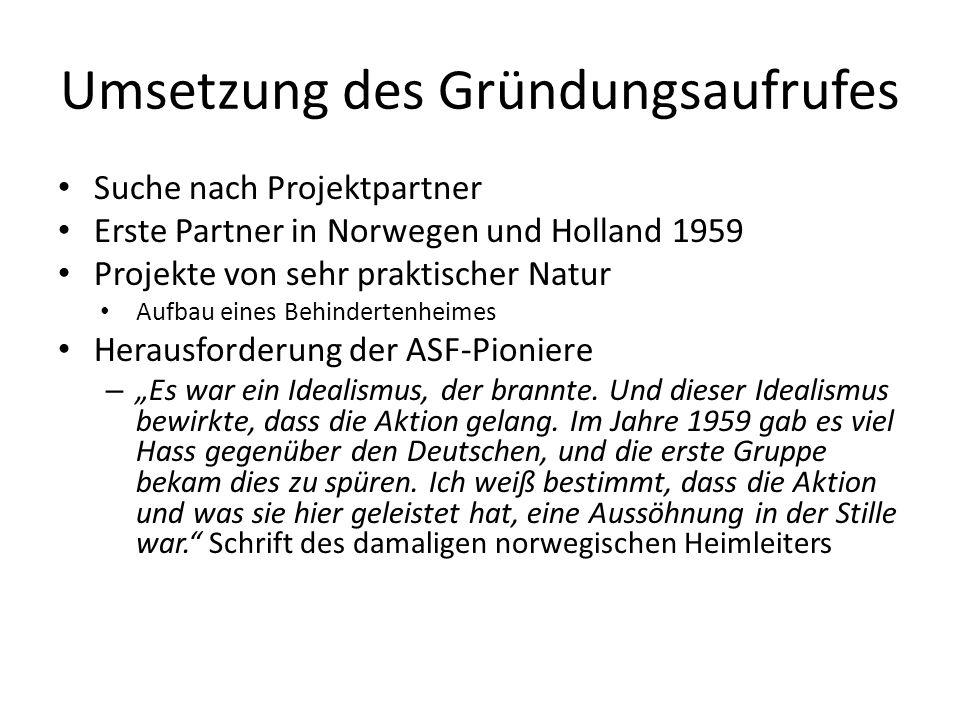 """Umsetzung des Gründungsaufrufes Suche nach Projektpartner Erste Partner in Norwegen und Holland 1959 Projekte von sehr praktischer Natur Aufbau eines Behindertenheimes Herausforderung der ASF-Pioniere – """"Es war ein Idealismus, der brannte."""
