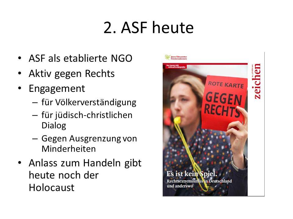 2. ASF heute ASF als etablierte NGO Aktiv gegen Rechts Engagement – für Völkerverständigung – für jüdisch-christlichen Dialog – Gegen Ausgrenzung von
