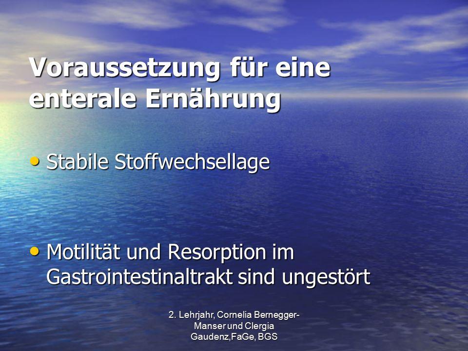 2. Lehrjahr, Cornelia Bernegger- Manser und Clergia Gaudenz,FaGe, BGS Voraussetzung für eine enterale Ernährung Stabile Stoffwechsellage Stabile Stoff