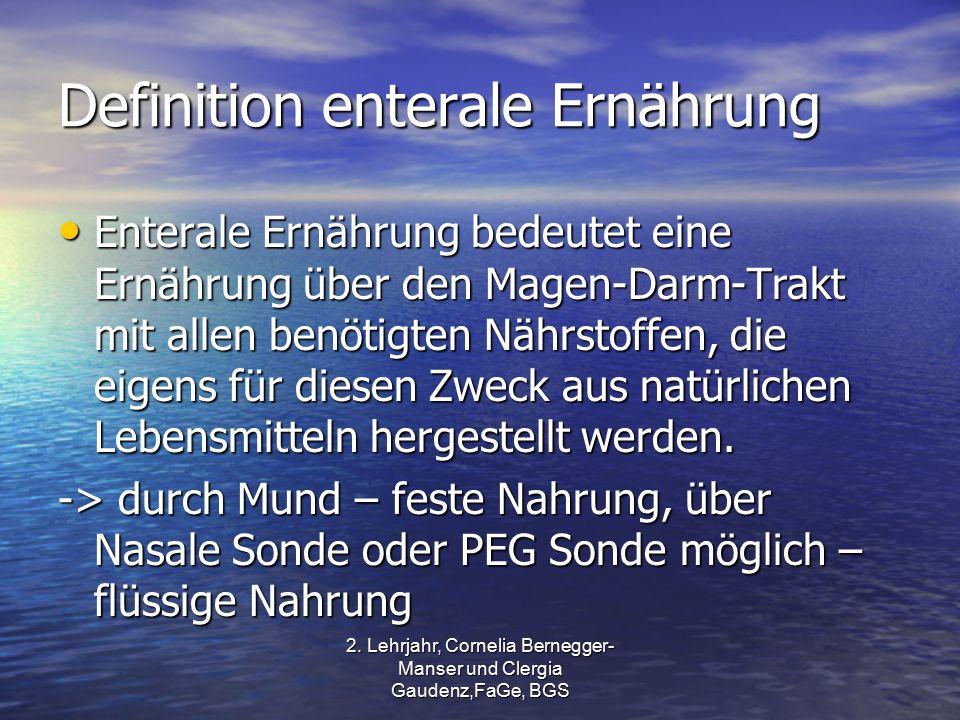 2. Lehrjahr, Cornelia Bernegger- Manser und Clergia Gaudenz,FaGe, BGS Definition enterale Ernährung Enterale Ernährung bedeutet eine Ernährung über de