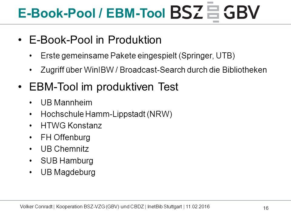 16 E-Book-Pool in Produktion Erste gemeinsame Pakete eingespielt (Springer, UTB) Zugriff über WinIBW / Broadcast-Search durch die Bibliotheken EBM-Too
