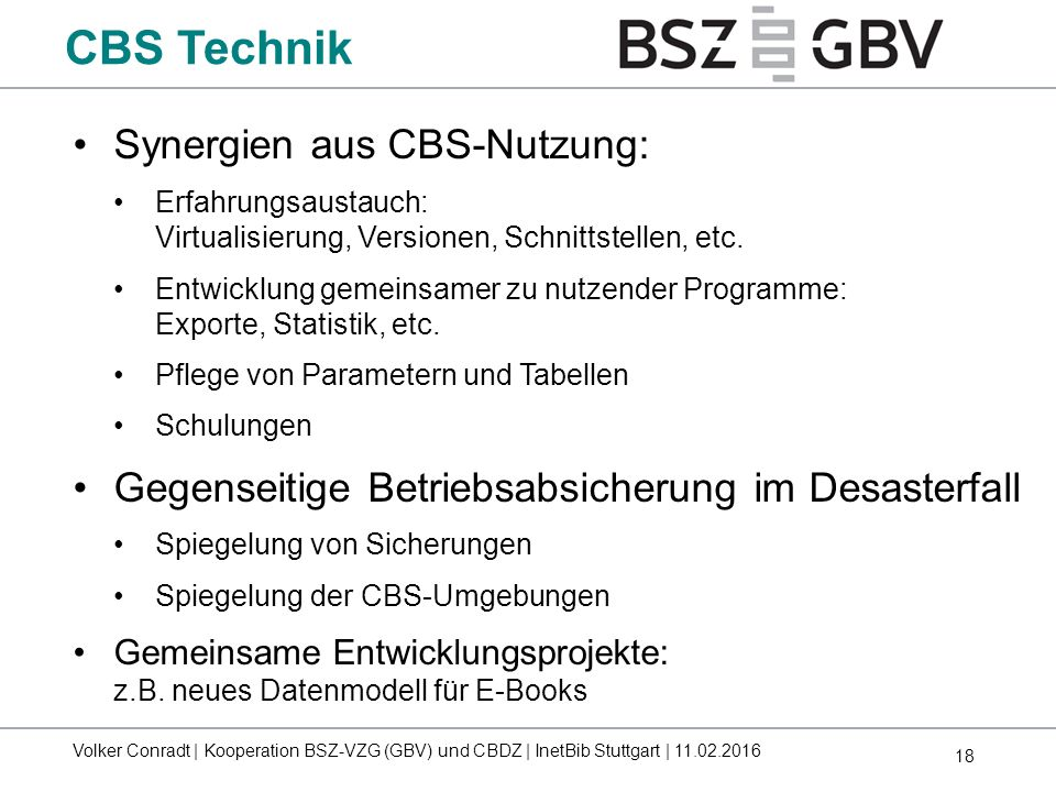18 Synergien aus CBS-Nutzung: Erfahrungsaustauch: Virtualisierung, Versionen, Schnittstellen, etc. Entwicklung gemeinsamer zu nutzender Programme: Exp