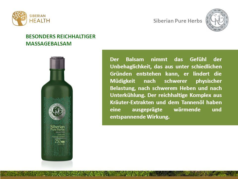 Siberian Pure Herbs BESONDERS REICHHALTIGER MASSAGEBALSAM Der Balsam nimmt das Gefühl der Unbehaglichkeit, das aus unter schiedlichen Gründen entstehe