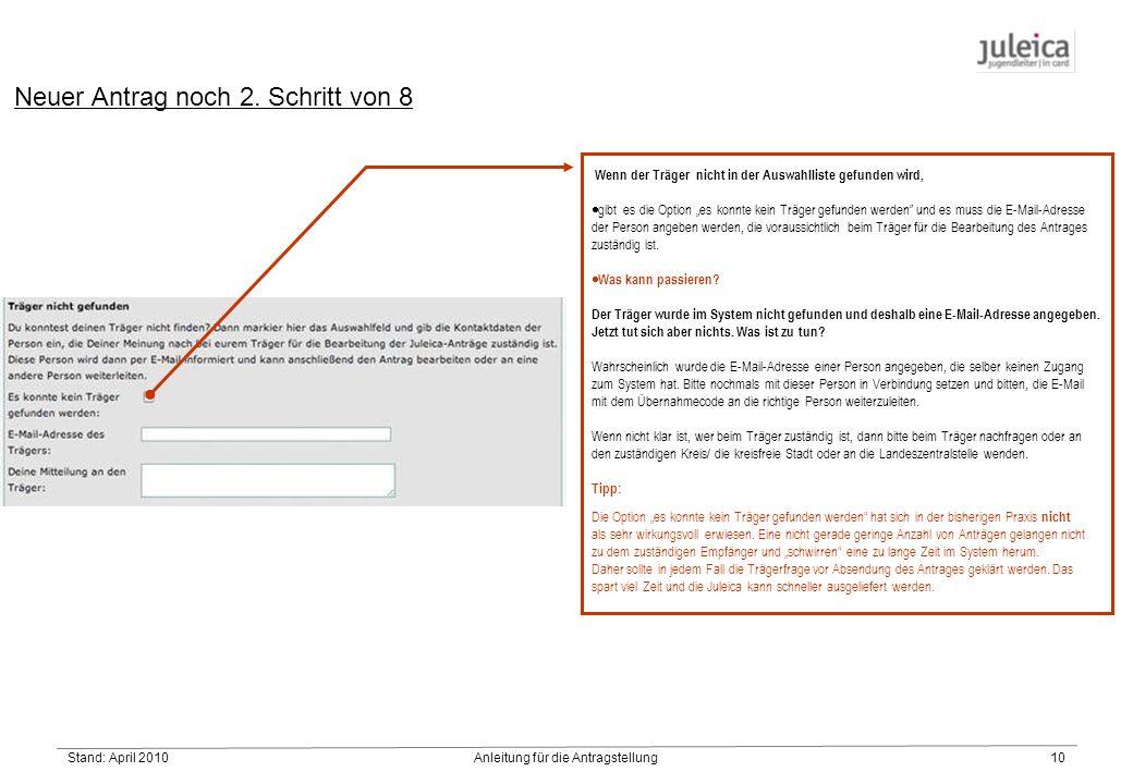"""Stand: April 2010Anleitung für die Antragstellung10 Wenn der Träger nicht in der Auswahlliste gefunden wird,  gibt es die Option """"es konnte kein Träger gefunden werden und es muss die E-Mail-Adresse der Person angeben werden, die voraussichtlich beim Träger für die Bearbeitung des Antrages zuständig ist."""