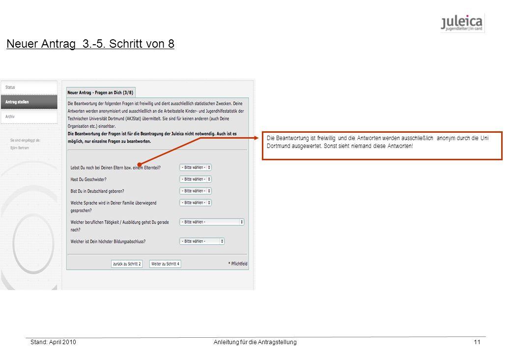 Stand: April 2010Anleitung für die Antragstellung11 Die Beantwortung ist freiwillig und die Antworten werden ausschließlich anonym durch die Uni Dortmund ausgewertet.