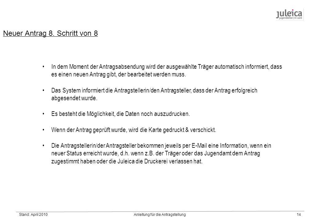 Stand: April 2010Anleitung für die Antragstellung14 In dem Moment der Antragsabsendung wird der ausgewählte Träger automatisch informiert, dass es einen neuen Antrag gibt, der bearbeitet werden muss.