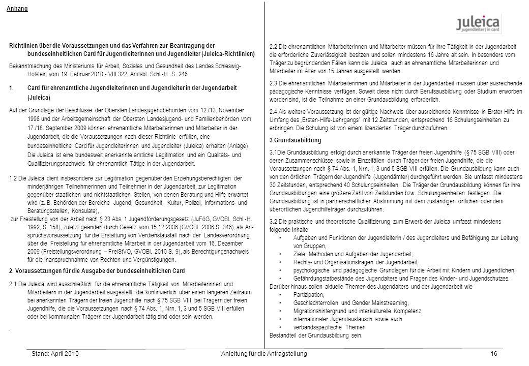 Stand: April 2010Anleitung für die Antragstellung16 2.2 Die ehrenamtlichen Mitarbeiterinnen und Mitarbeiter müssen für ihre Tätigkeit in der Jugendarbeit die erforderliche Zuverlässigkeit besitzen und sollen mindestens 16 Jahre alt sein.