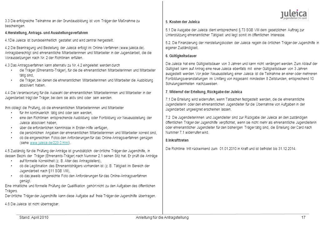 Stand: April 2010Anleitung für die Antragstellung17 3.3 Die erfolgreiche Teilnahme an der Grundausbildung ist vom Träger der Maßnahme zu bescheinigen.