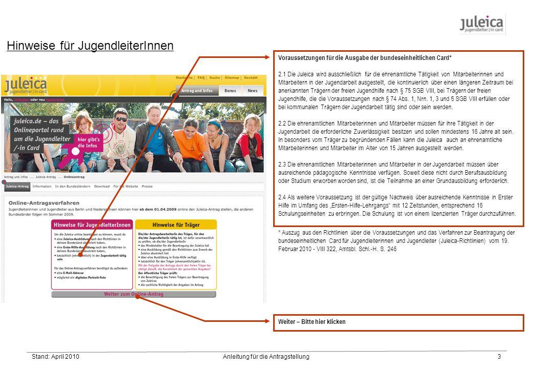 Stand: April 2010Anleitung für die Antragstellung3 Hinweise für JugendleiterInnen Voraussetzungen für die Ausgabe der bundeseinheitlichen Card* 2.1 Die Juleica wird ausschließlich für die ehrenamtliche Tätigkeit von Mitarbeiterinnen und Mitarbeitern in der Jugendarbeit ausgestellt, die kontinuierlich über einen längeren Zeitraum bei anerkannten Trägern der freien Jugendhilfe nach § 75 SGB VIII, bei Trägern der freien Jugendhilfe, die die Voraussetzungen nach § 74 Abs.