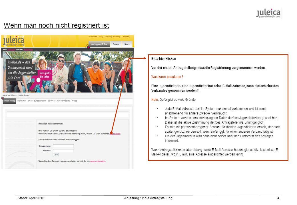 Stand: April 2010Anleitung für die Antragstellung4 Wenn man noch nicht registriert ist Bitte hier klicken Vor der ersten Antragstellung muss die Registrierung vorgenommen werden.