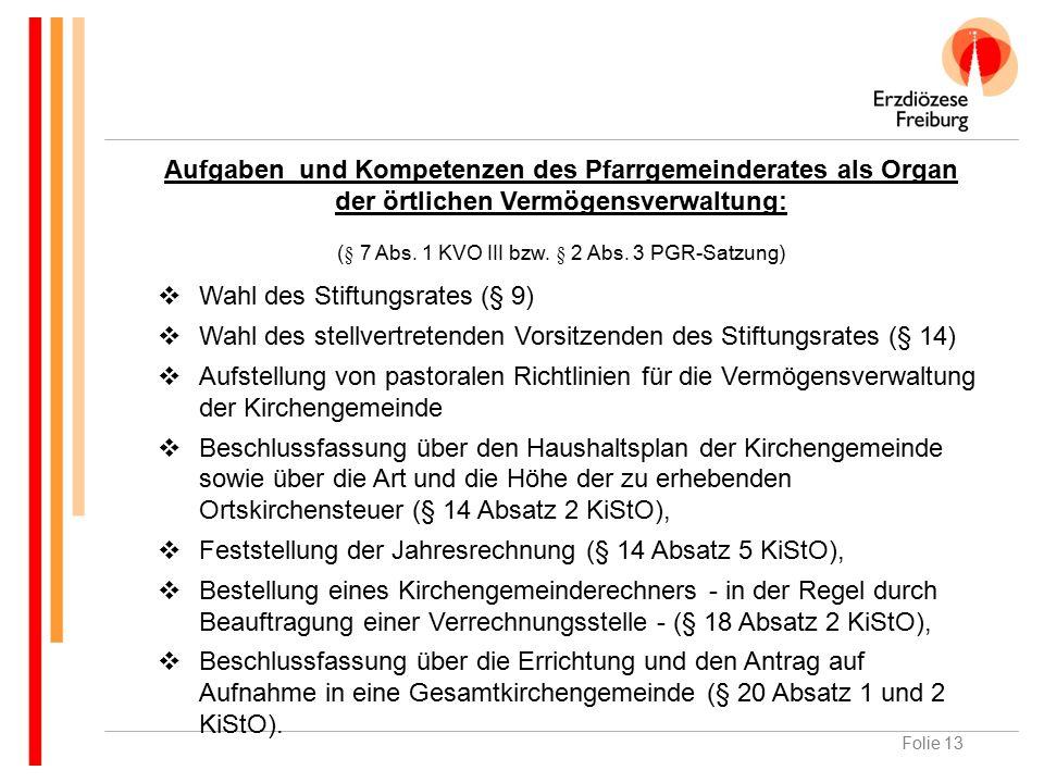 Folie 13 Aufgaben und Kompetenzen des Pfarrgemeinderates als Organ der örtlichen Vermögensverwaltung: (§ 7 Abs.