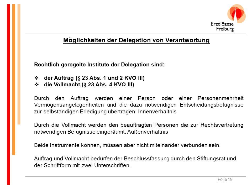 Folie 19 Möglichkeiten der Delegation von Verantwortung Rechtlich geregelte Institute der Delegation sind:  der Auftrag (§ 23 Abs.
