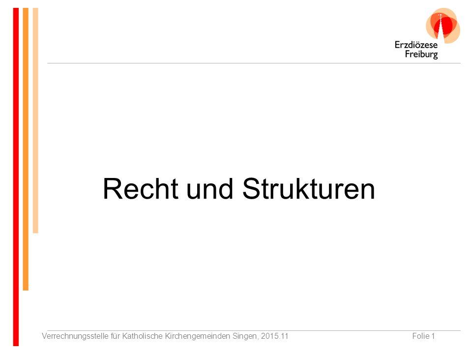 Verrechnungsstelle für Katholische Kirchengemeinden Singen, 2015.11Folie 1 Recht und Strukturen