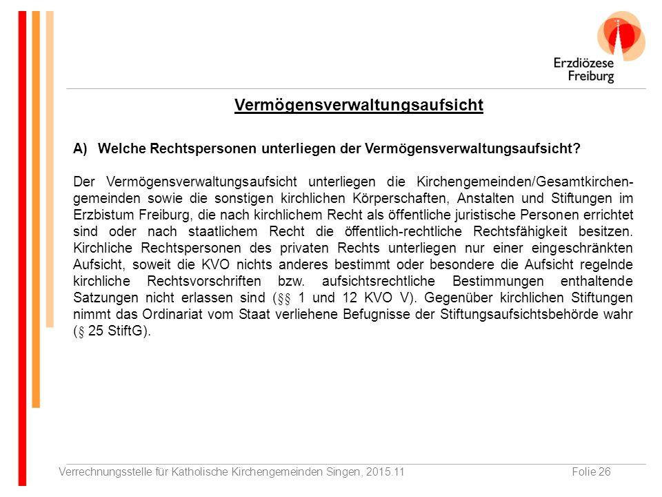 Verrechnungsstelle für Katholische Kirchengemeinden Singen, 2015.11Folie 26 Vermögensverwaltungsaufsicht A)Welche Rechtspersonen unterliegen der Vermögensverwaltungsaufsicht.