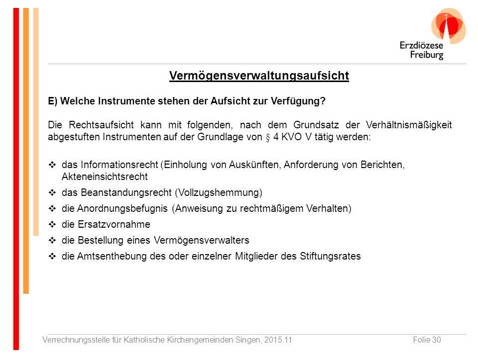 Verrechnungsstelle für Katholische Kirchengemeinden Singen, 2015.11Folie 30 E) Welche Instrumente stehen der Aufsicht zur Verfügung.