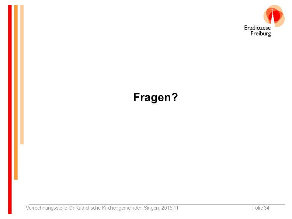 Verrechnungsstelle für Katholische Kirchengemeinden Singen, 2015.11Folie 34 Fragen