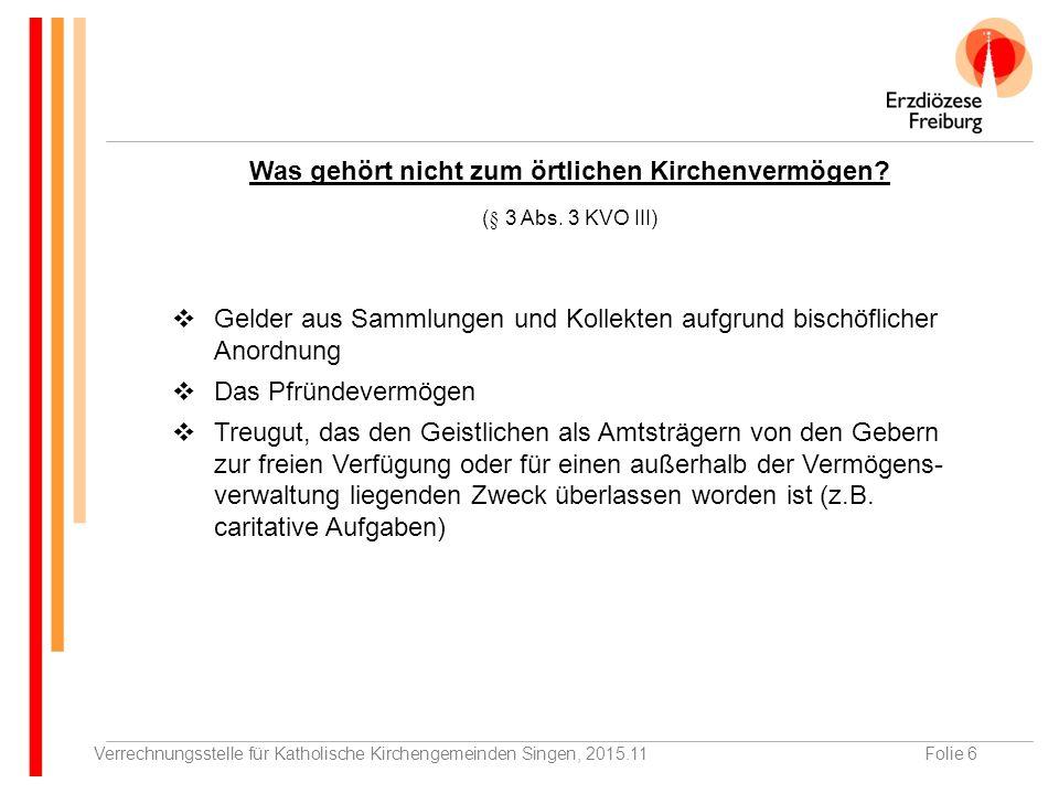 Verrechnungsstelle für Katholische Kirchengemeinden Singen, 2015.11Folie 6 Was gehört nicht zum örtlichen Kirchenvermögen.