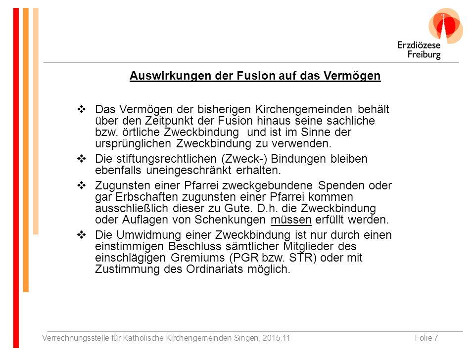 Verrechnungsstelle für Katholische Kirchengemeinden Singen, 2015.11Folie 7  Das Vermögen der bisherigen Kirchengemeinden behält über den Zeitpunkt der Fusion hinaus seine sachliche bzw.