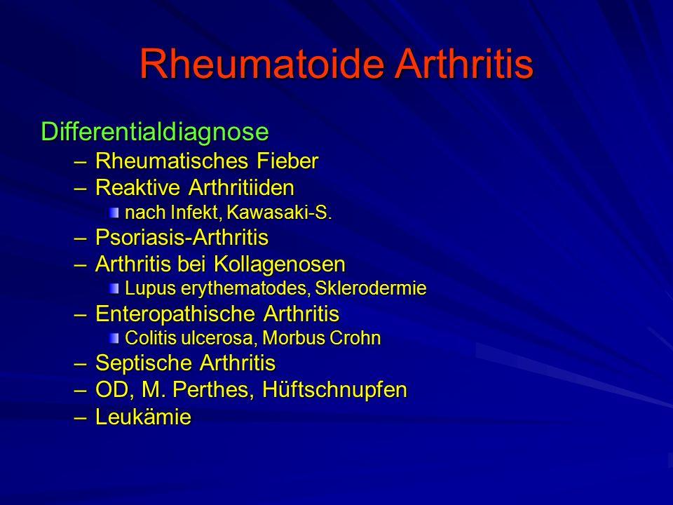 Rheumatoide Arthritis Differentialdiagnose –Rheumatisches Fieber –Reaktive Arthritiiden nach Infekt, Kawasaki-S. –Psoriasis-Arthritis –Arthritis bei K