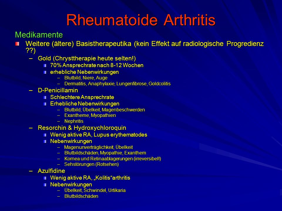 Rheumatoide Arthritis Medikamente Weitere (ältere) Basistherapeutika (kein Effekt auf radiologische Progredienz ??) –Gold (Chrysttherapie heute selten