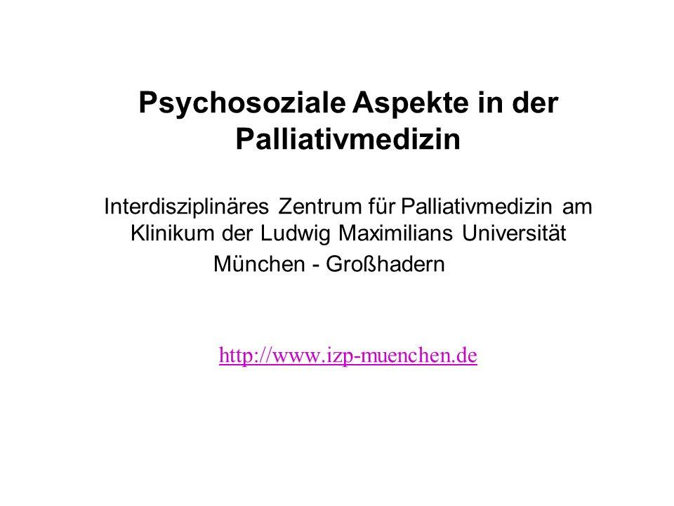 Psychosoziale Aspekte in der Palliativmedizin Interdisziplinäres Zentrum für Palliativmedizin am Klinikum der Ludwig Maximilians Universität München -