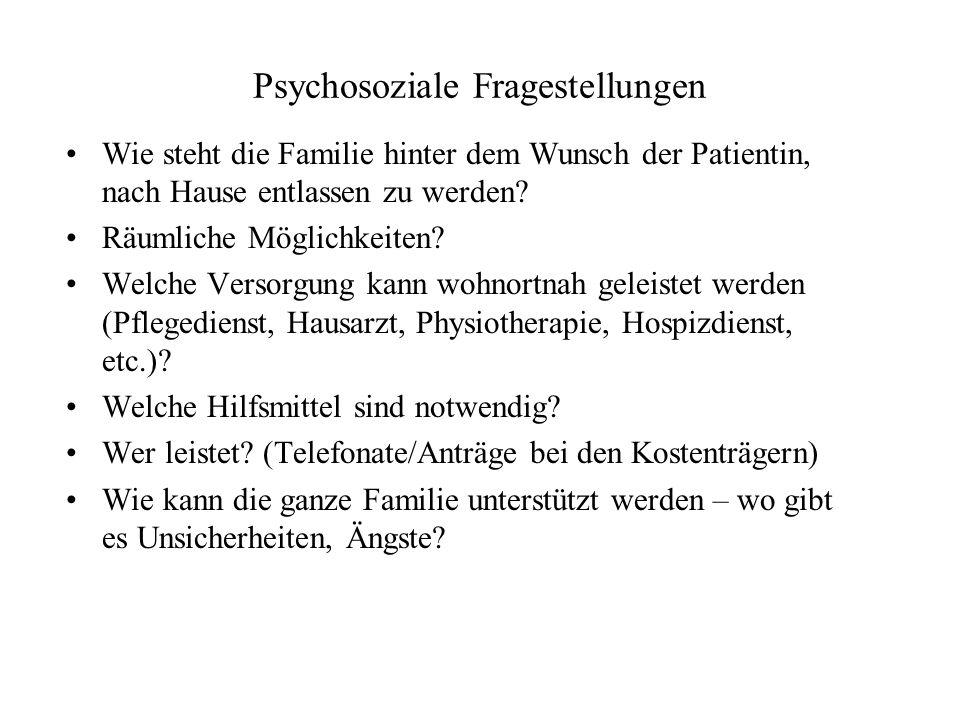 Psychosoziale Fragestellungen Wie steht die Familie hinter dem Wunsch der Patientin, nach Hause entlassen zu werden? Räumliche Möglichkeiten? Welche V