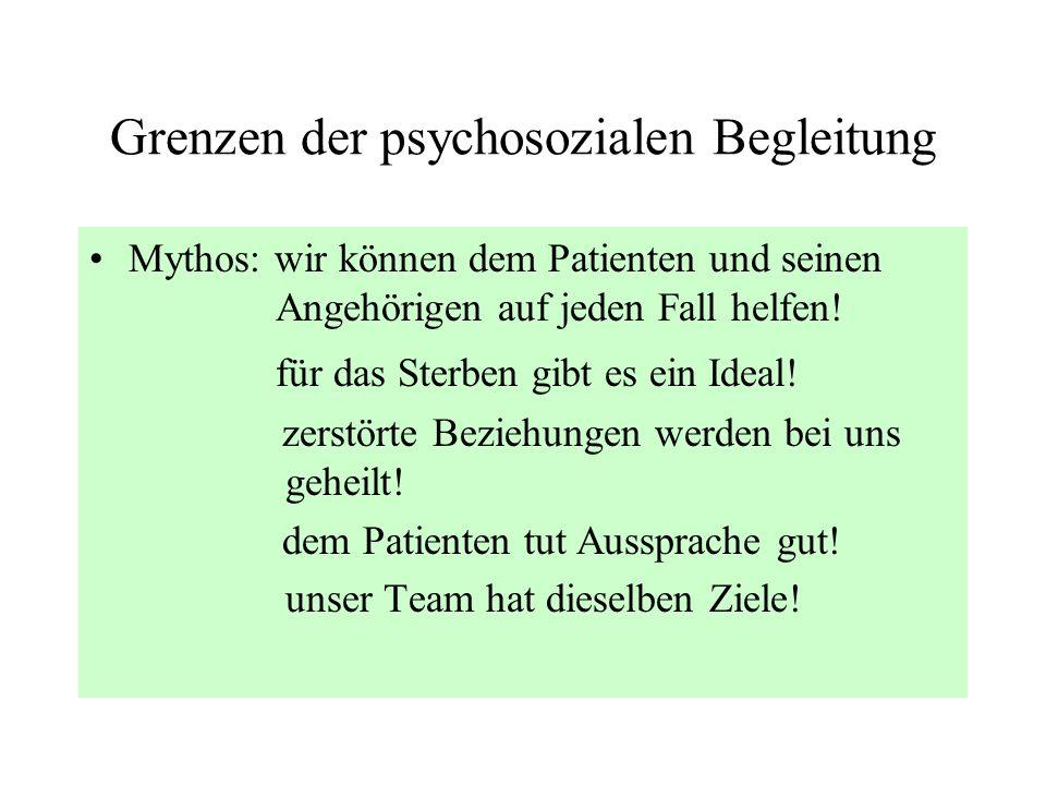 Grenzen der psychosozialen Begleitung Mythos: wir können dem Patienten und seinen Angehörigen auf jeden Fall helfen! für das Sterben gibt es ein Ideal