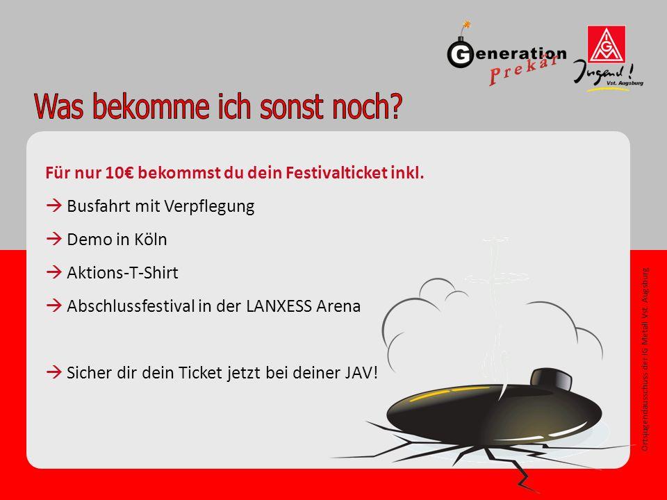 Ortsjugendausschuss der IG Metall Vst. Augsburg Für nur 10€ bekommst du dein Festivalticket inkl.