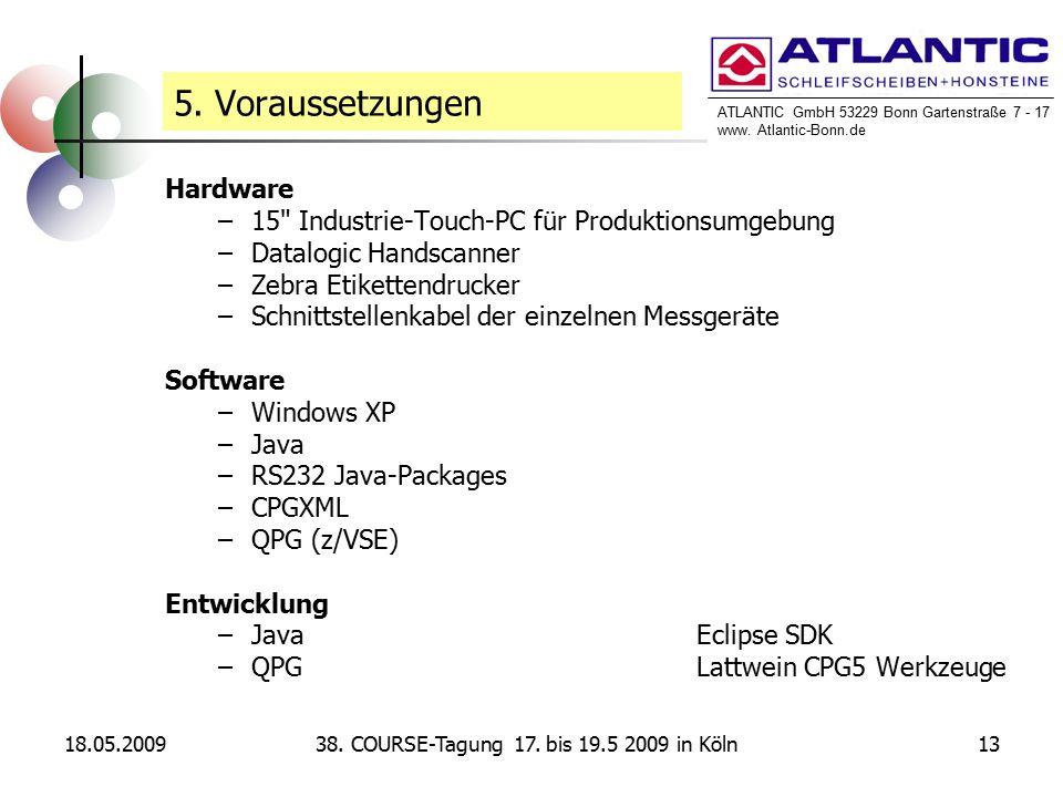 ATLANTIC GmbH 53229 Bonn Gartenstraße 7 - 17 www. Atlantic-Bonn.de 18.05.20091338. COURSE-Tagung 17. bis 19.5 2009 in Köln 5. Voraussetzungen Hardware
